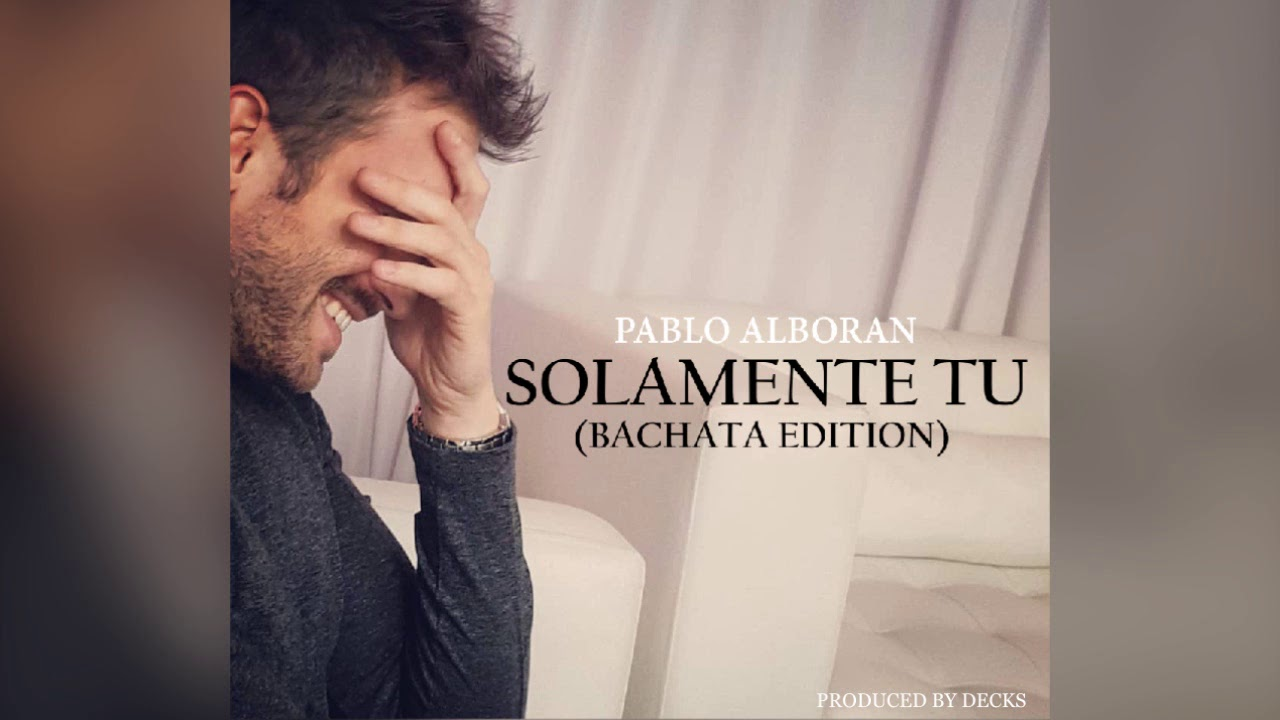 Pablo Alboran - Solamente Tu (Bachata Version Prod. Decks) 2019