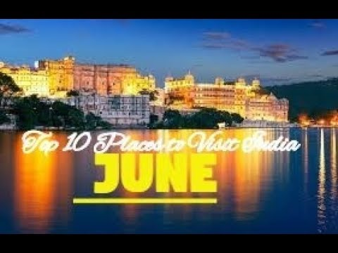 Top 10 Places To Visit India In June 2018
