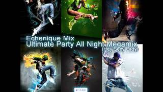 Echenique Mix - Ultimate Party All Night Megamix - (Hey Sexy Lady)