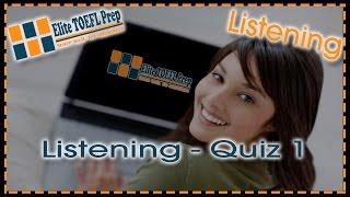 TOEFL Practice – Elite TOEL Prep – Listening – Quiz 1