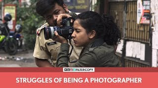 FilterCopy | Struggles Of Being A Photographer | Ft. Himika Bose