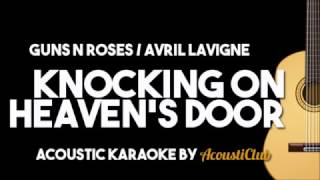 GUNS N ROSES/ AVRIL LAVIGNE - KNOCKIN' ON HEAVEN'S DOOR (Acoustic Karaoke Version))