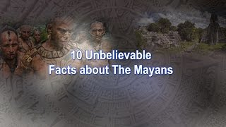 Unbelievable Facts About The Mayans That Might Surprise You