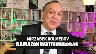 Mirzabek Xolmedov - Ramazon hayiti muborak bo'lsin azizlar!