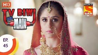 TV, Biwi Aur Main - टीवी बीवी और मैं - Ep 45 - 14th August, 2017