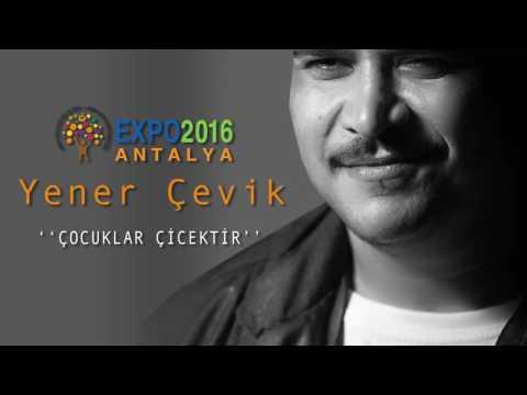 Yener Çevik ( EXPO2016 ANTALYA ) '' ÇOCUKLAR ÇİÇEKTİR''