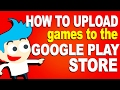 How to Upload an Android Game to the Google Play Store - Complete Guide