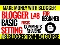 Blogger Training #8: Blogger Posts and Comment and Sharing Setting in Urdu/Hindi Tutorials