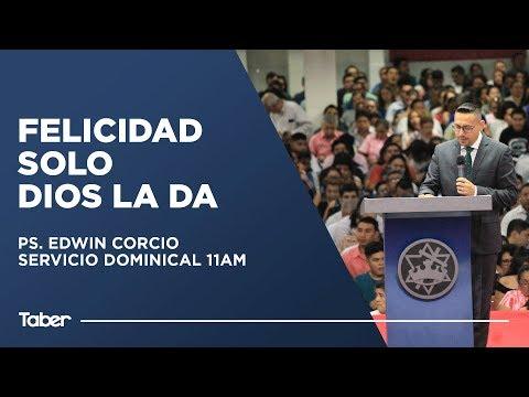Felicidad Solo Dios La Da | Ps. Edwin Corcio