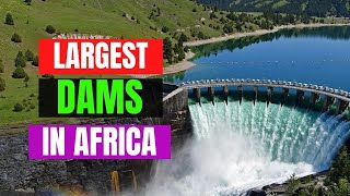 Top 10 Largest Dąms in Africa