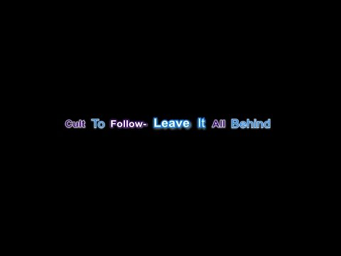 Cult To Follow- Leave It All Behind- Lyrics video