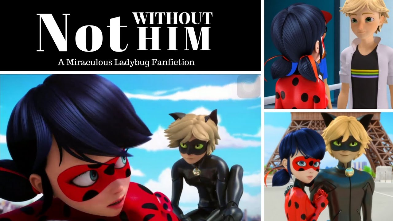Not Without Him - A Miraculous Ladybug Fanfiction