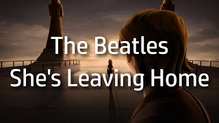 The Beatles   She's Leaving Home {lyrics}