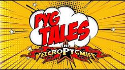 Pyg-Tales Ep. 1 (The Velcro Pygmies)