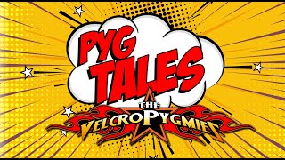Pyg-Tales Ep. 1 (The Velcro Pygmies)