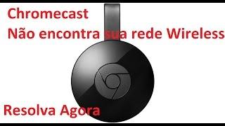 Chromecast não encontra sua rede wireless