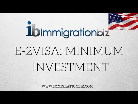E 2 investor visa | What's the minimum required investment for E 2 visa?