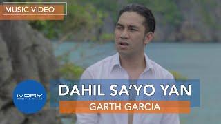 Garth Garcia - Dahil Sa'Yo Yan (Official Music Video)