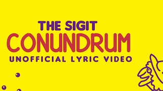 The S.I.G.I.T - Conundrum ( Unofficial Lyric Video )
