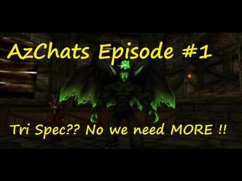 AzChats Episode #1 - (World of Warcraft) We Need More Than Even Tri-Spec !!