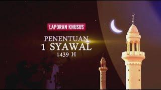 Laporan Khusus Sidang Isbat - Penentuan 1 Syawal 1439 H