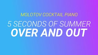 Over and Out - 5 Seconds of Summer cover by Molotov Cocktail Piano