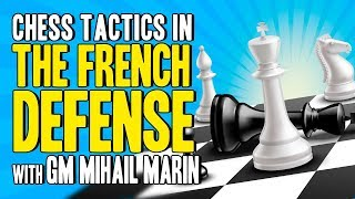 Chess Tactics in the French Defense 💪 GM Mihail Marin