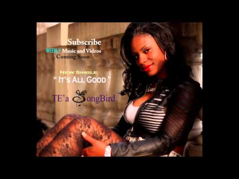 "New Music - ""It's All Good"" - TE'a SongBird -  (Official Single)"