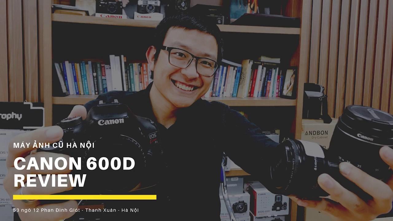 CANON 600D | máy ảnh canon tốt nhất dưới 6 triệu – Máy ảnh cũ Hà Nội