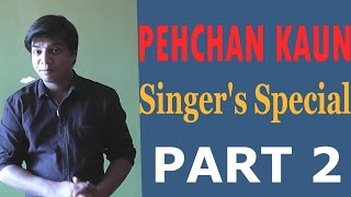 PEHCHAN KAUN I Singers Special PART 2
