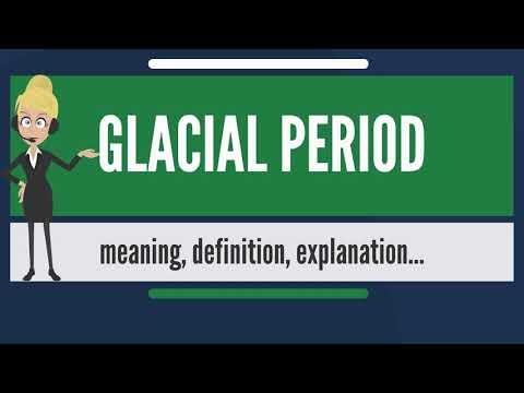 What is GLACIAL PERIOD? What does GLACIAL PERIOD mean? GLACIAL PERIOD meaning & explanation