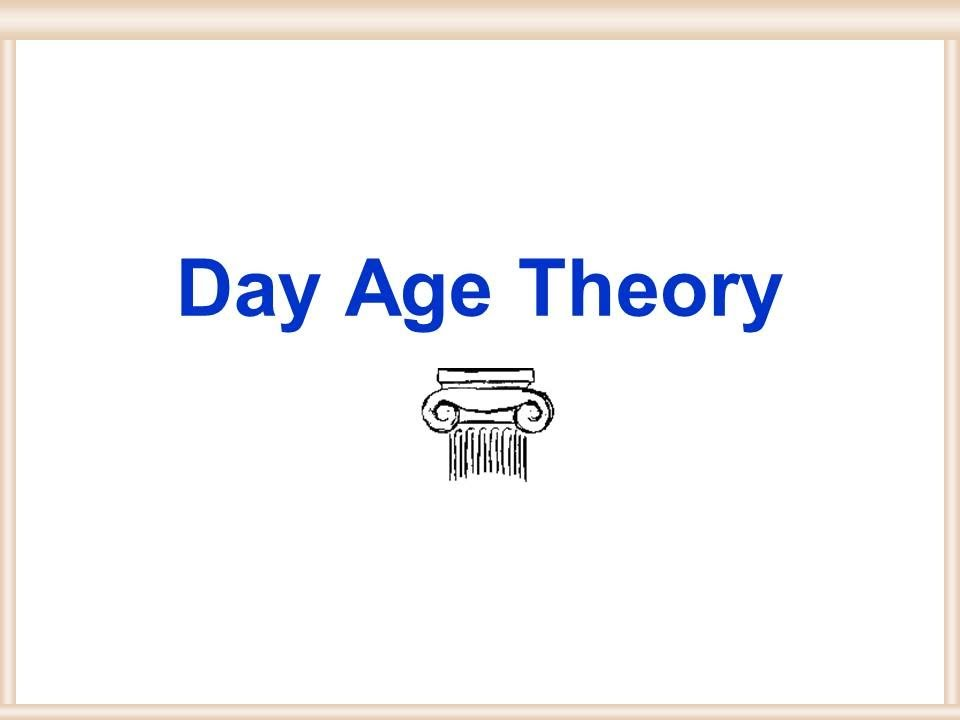 day age theory Davis young: why he abandoned the day-age theory the long-ager compromiser dr davis young, was once a staunch advocate of the day-age theorybut he eventually abandoned this nonsense because of the eisegetical gymnastics required to harmonize the genesis order with the order of events of long-age geology (see also two worldviews in conflict.
