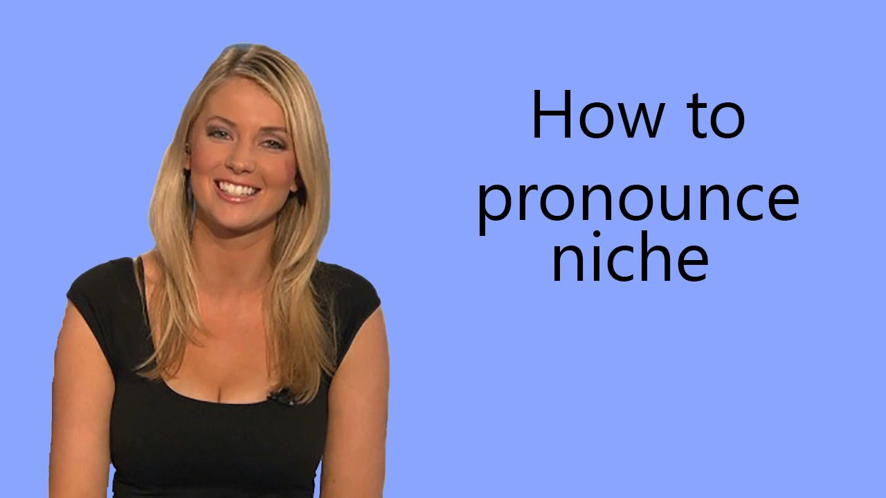 How to pronounce niche - YouTube