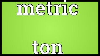 Metric ton Meaning