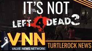 It's Not L4D3 - Turtle Rock Studios New