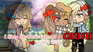 •[I Ship My Best friend with My Crush]• GLMM +first outro +shoutouts