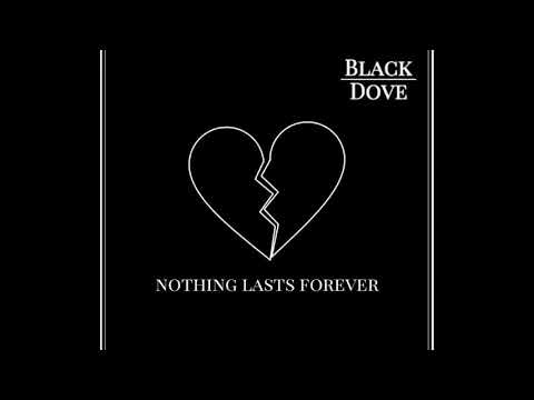 Black Dove - Nothing Lasts Forever