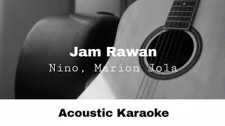 Nino, Marion Jola - Jam Rawan (Acoustic Karaoke)
