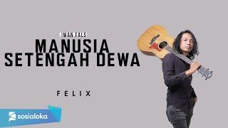 Download FELIX IRWAN - MANUSIA SETENGAH DEWA (OFFICIAL MUSIC VIDEO)