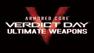 Armored Core: Verdict Day - All Overed / Ultimate Weapons + Demonstration Gameplay [XBOX360/PS3]
