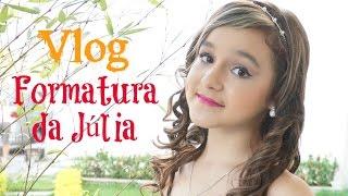 Vlog | Formatura da Júlia