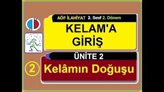 AÖF KELAM'A GİRİŞ - ÜNİTE 2 - KELAMIN DOĞUŞU