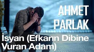 İsyan Efkarın Dibine Vuran Adam Ahmet Parlak