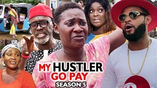 MY HUSTLE GO PAY SEASON 5 - Mercy Johnson  New Movie  2019 Latest Nigerian Nollywood Movie