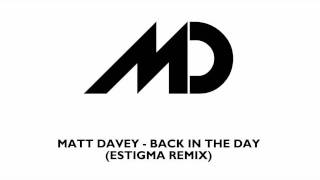 Matt Davey - Back In The Day (Estigma Remix)