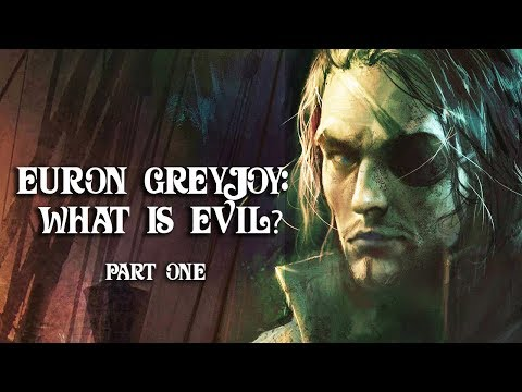 A Song Of Ice And Fire Theories: Euron Apotheosis - What Is Evil? (Part 1)