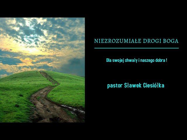 Nie zrozumiałe drogi Boga, dla swojej chwały i naszego dobra!