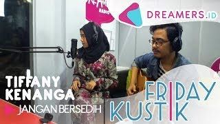 Video Tiffany Kenanga - Jangan Bersedih LIVE AT FRIDAYKUSTIK download MP3, 3GP, MP4, WEBM, AVI, FLV Oktober 2018