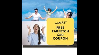 Hurry! FREE Stuff using FarFetch coupon code worth $50!