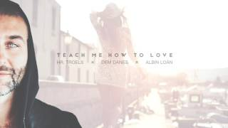 Hr. Troels, Dem Danes & Albin Loán - Teach Me How To Love (Radio Edit)